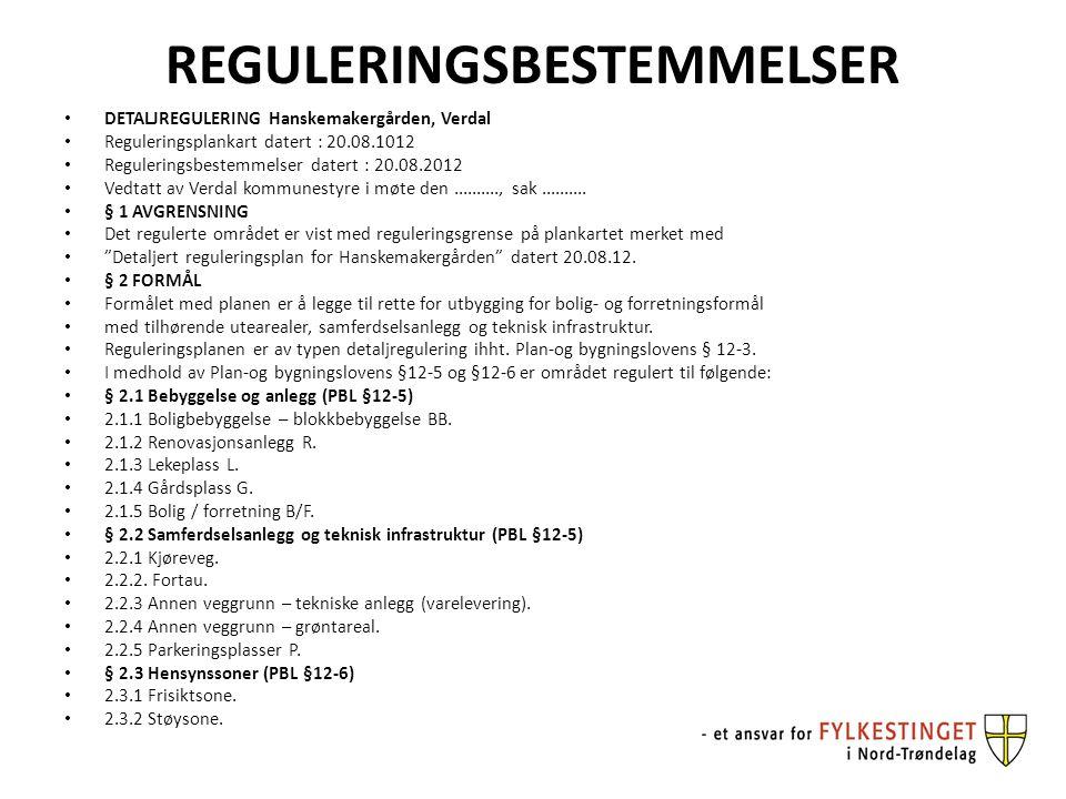 REGULERINGSBESTEMMELSER DETALJREGULERING Hanskemakergården, Verdal Reguleringsplankart datert : 20.08.1012 Reguleringsbestemmelser datert : 20.08.2012