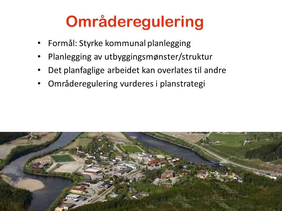 Områderegulering Formål: Styrke kommunal planlegging Planlegging av utbyggingsmønster/struktur Det planfaglige arbeidet kan overlates til andre Område