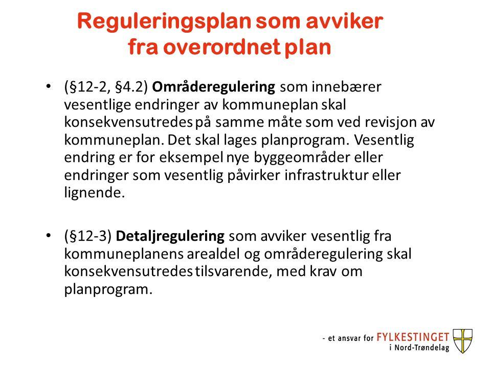 Reguleringsplan som avviker fra overordnet plan (§12-2, §4.2) Områderegulering som innebærer vesentlige endringer av kommuneplan skal konsekvensutrede