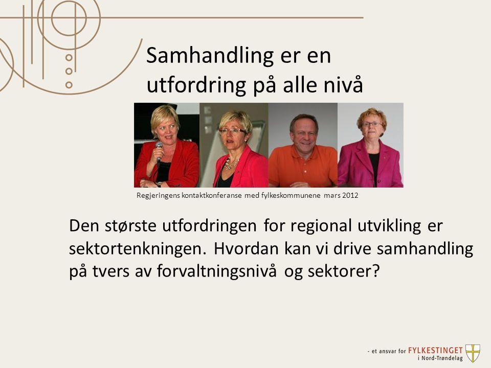 Regjeringens kontaktkonferanse med fylkeskommunene mars 2012 Den største utfordringen for regional utvikling er sektortenkningen.