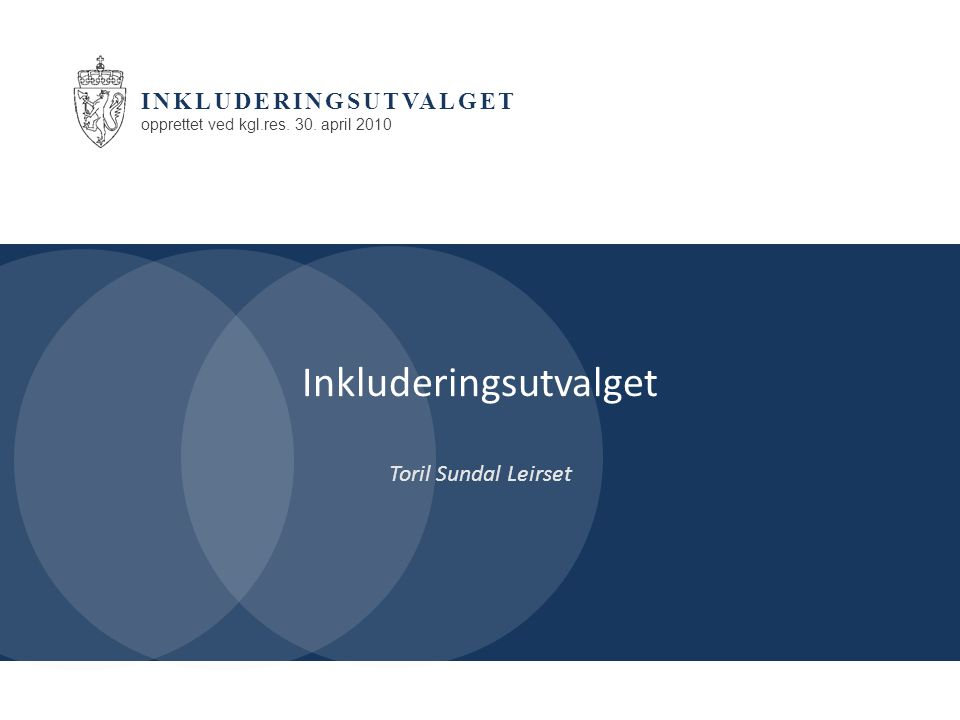 INKLUDERINGSUTVALGET opprettet ved kgl.res. 30. april 2010 Inkluderingsutvalget Toril Sundal Leirset