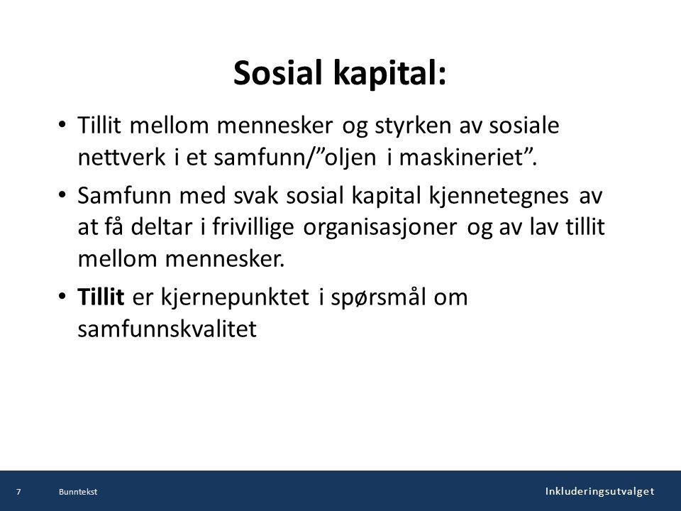 """Inkluderingsutvalget Sosial kapital: Tillit mellom mennesker og styrken av sosiale nettverk i et samfunn/""""oljen i maskineriet"""". Samfunn med svak sosia"""