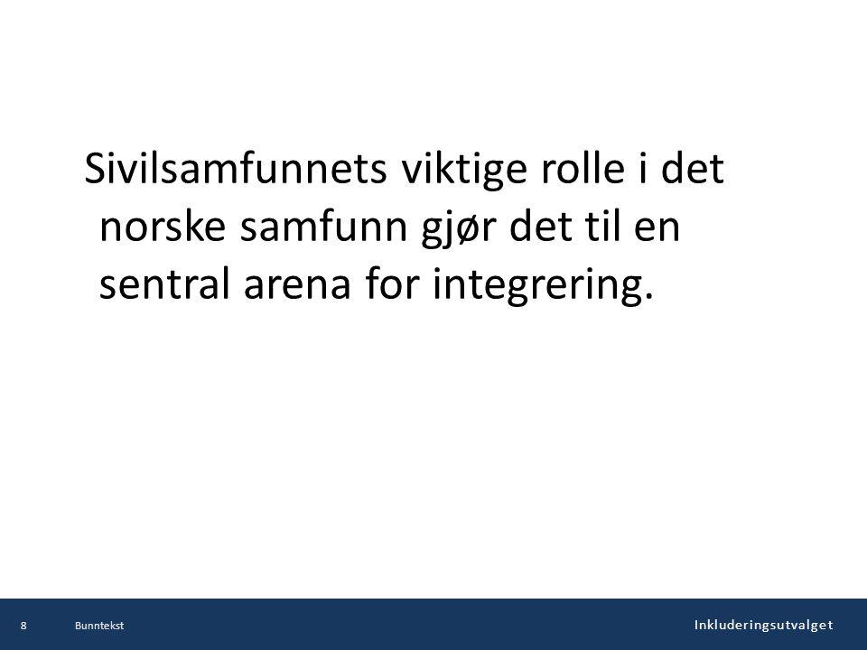 Inkluderingsutvalget Sivilsamfunnets viktige rolle i det norske samfunn gjør det til en sentral arena for integrering. Bunntekst8