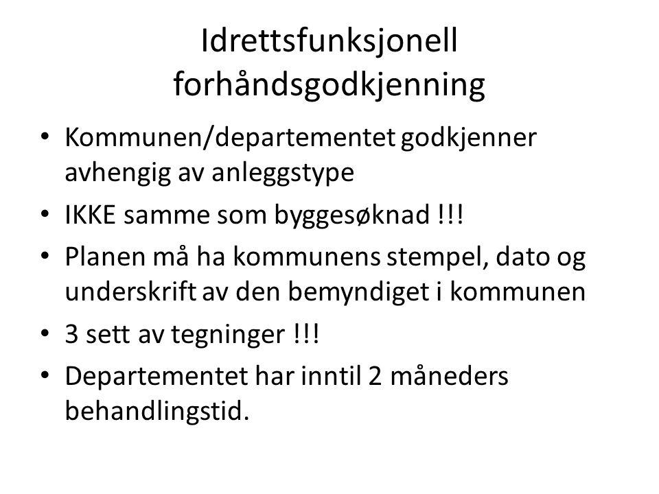 Idrettsfunksjonell forhåndsgodkjenning Kommunen/departementet godkjenner avhengig av anleggstype IKKE samme som byggesøknad !!.