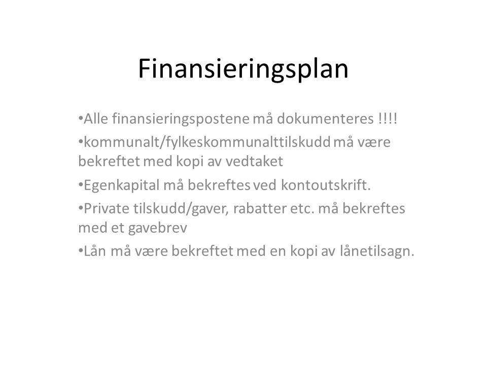 Finansieringsplan Alle finansieringspostene må dokumenteres !!!.