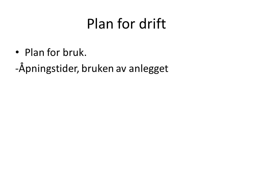Plan for drift Plan for bruk. -Åpningstider, bruken av anlegget