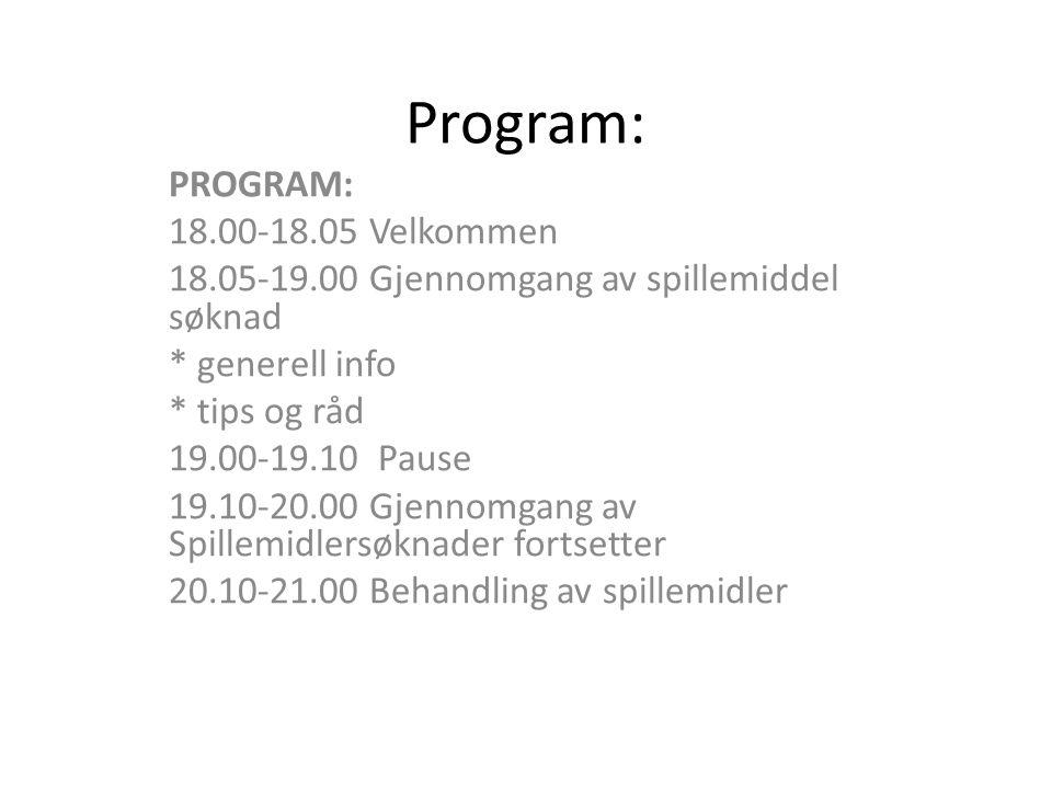 Program: PROGRAM: 18.00-18.05 Velkommen 18.05-19.00 Gjennomgang av spillemiddel søknad * generell info * tips og råd 19.00-19.10 Pause 19.10-20.00 Gjennomgang av Spillemidlersøknader fortsetter 20.10-21.00 Behandling av spillemidler