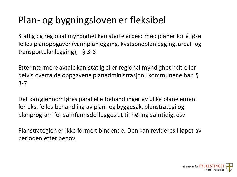 Plan- og bygningsloven er fleksibel Statlig og regional myndighet kan starte arbeid med planer for å løse felles planoppgaver (vannplanlegging, kystso