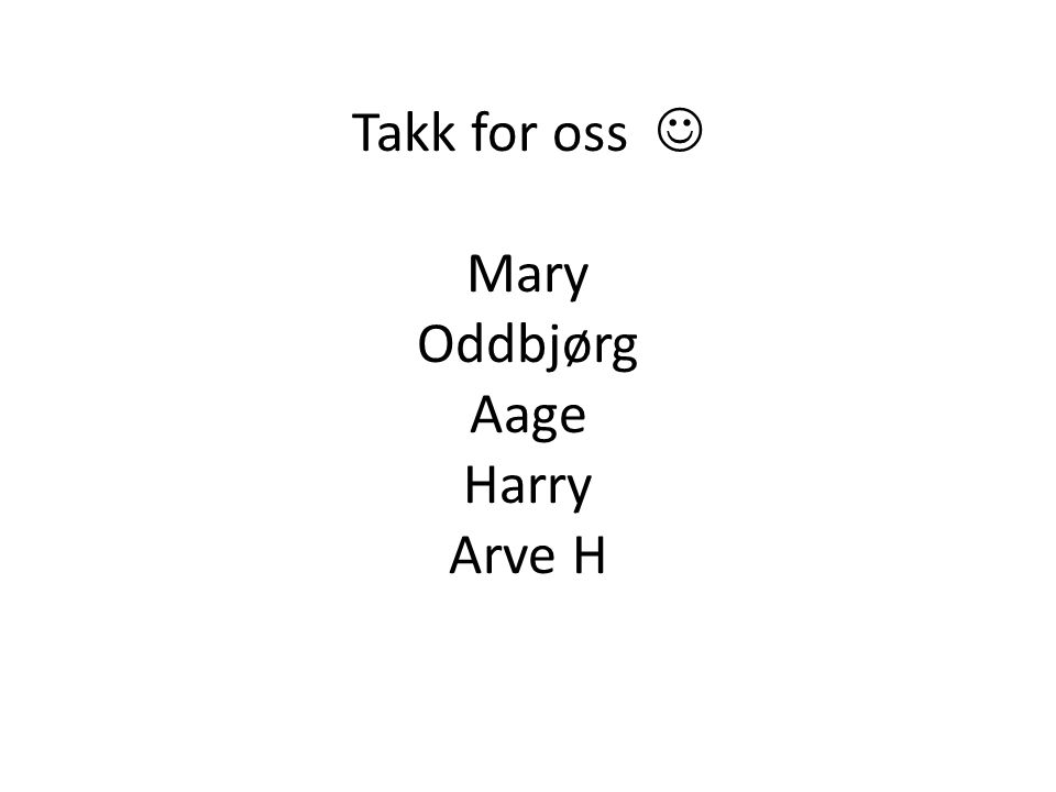 Takk for oss Mary Oddbjørg Aage Harry Arve H