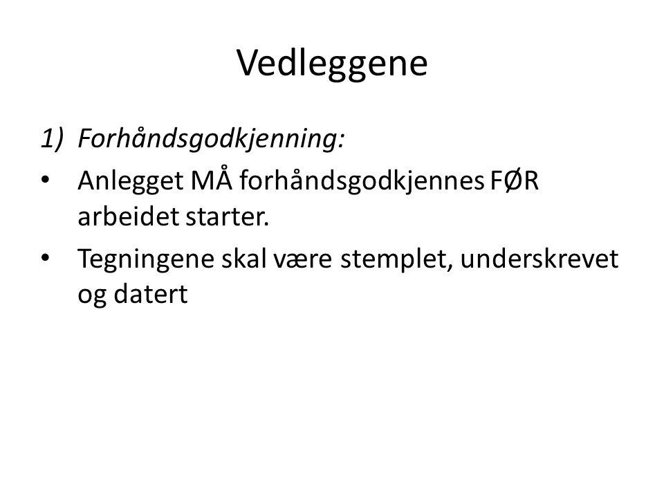 Vedleggene 1)Forhåndsgodkjenning: Anlegget MÅ forhåndsgodkjennes FØR arbeidet starter.