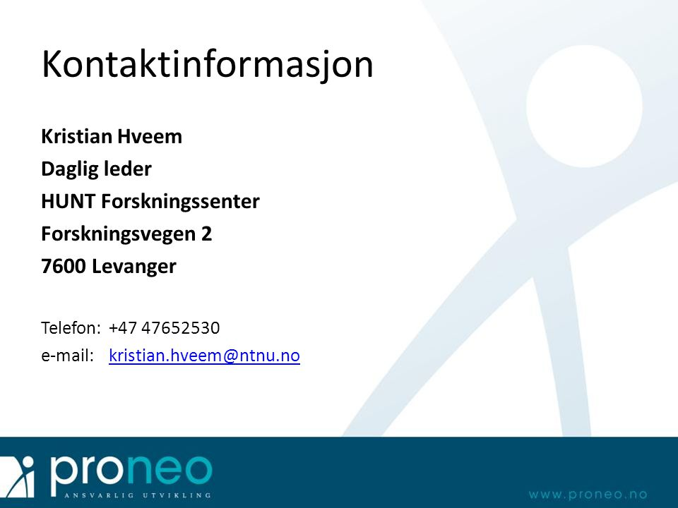 Kontaktinformasjon Kristian Hveem Daglig leder HUNT Forskningssenter Forskningsvegen 2 7600 Levanger Telefon:+47 47652530 e-mail: kristian.hveem@ntnu.