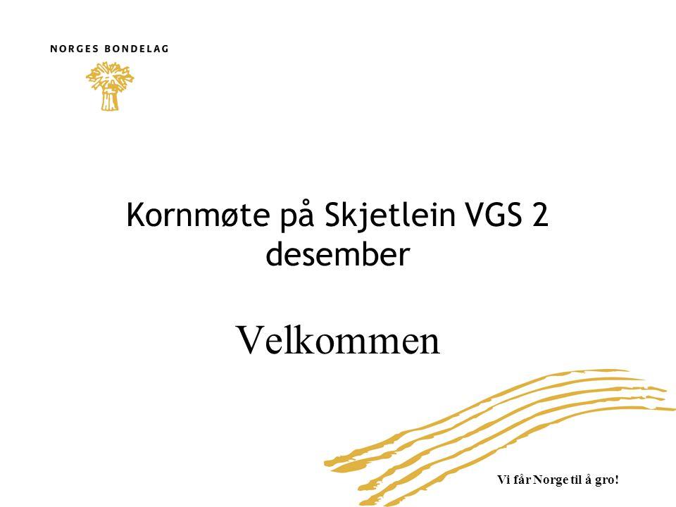 Vi får Norge til å gro! Kornmøte på Skjetlein VGS 2 desember Velkommen