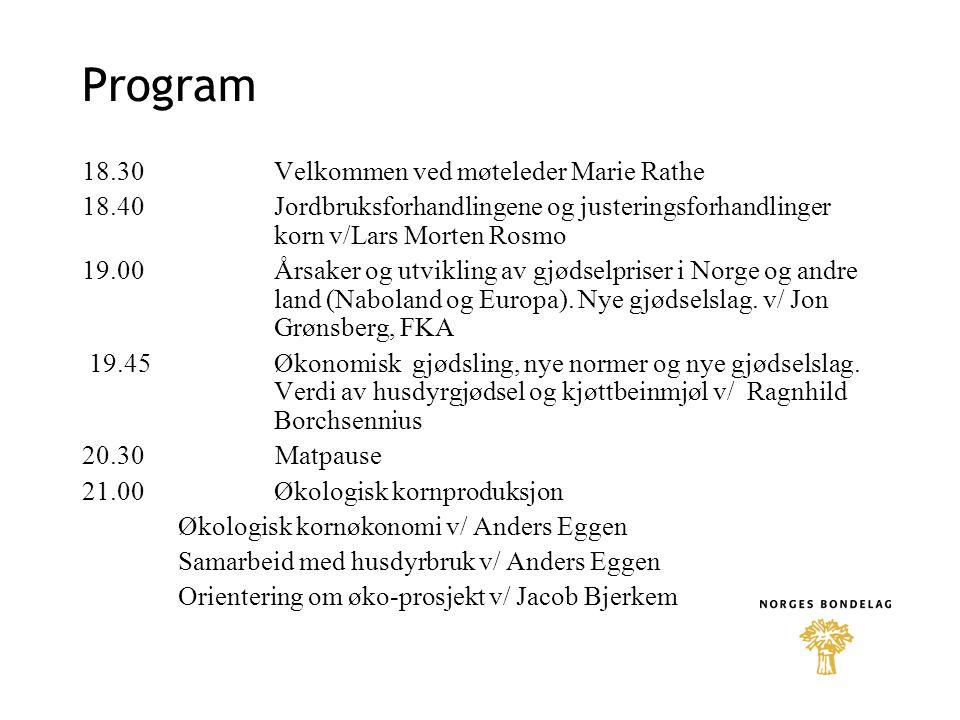 Program 18.30 Velkommen ved møteleder Marie Rathe 18.40 Jordbruksforhandlingene og justeringsforhandlinger korn v/Lars Morten Rosmo 19.00Årsaker og ut