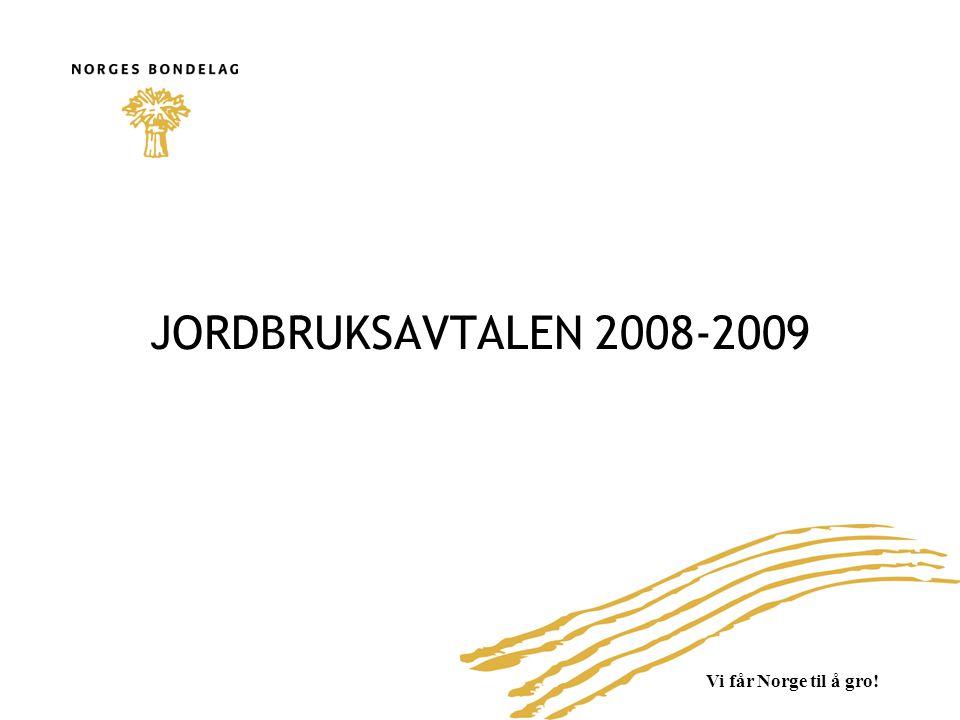 Vi får Norge til å gro! JORDBRUKSAVTALEN 2008-2009