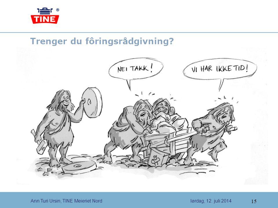15 Ann Turi Ursin, TINE Meieriet Nordlørdag, 12. juli 2014 Trenger du fôringsrådgivning?