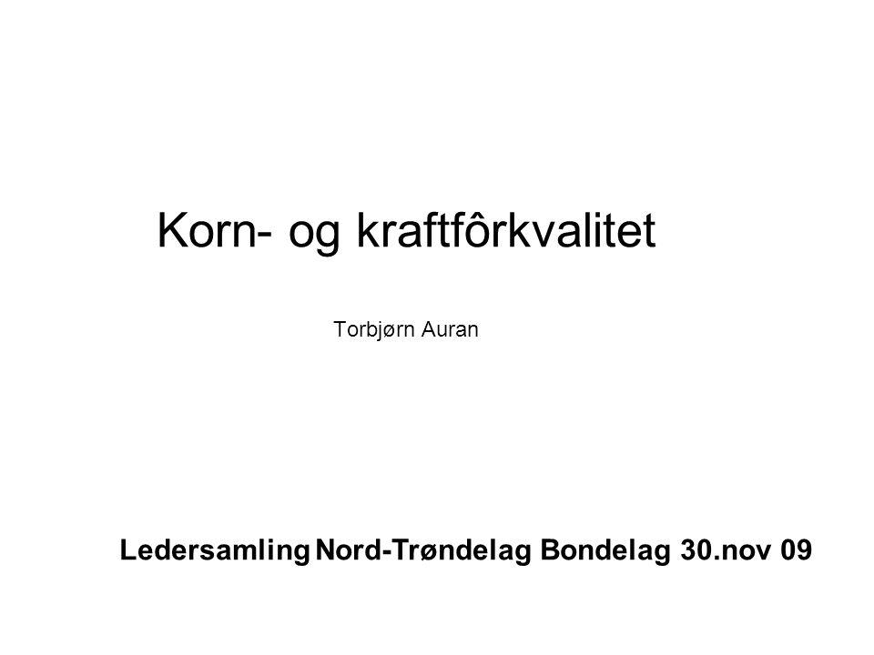 Korn- og kraftfôrkvalitet Torbjørn Auran Ledersamling Nord-Trøndelag Bondelag 30.nov 09
