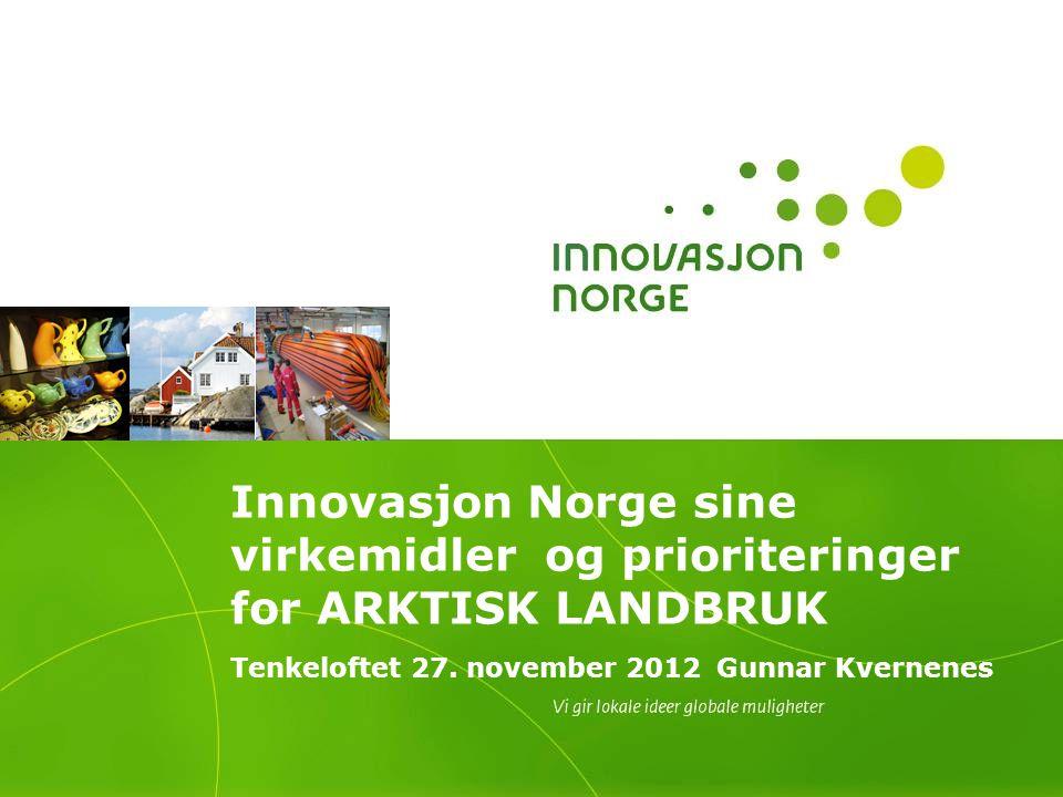 Innovasjon Norge sine virkemidler og prioriteringer for ARKTISK LANDBRUK Tenkeloftet 27.