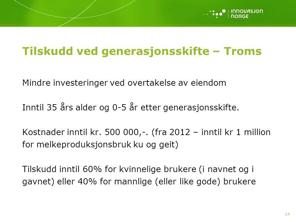 14 Tilskudd ved generasjonsskifte – Troms Mindre investeringer ved overtakelse av eiendom Inntil 35 års alder og 0-5 år etter generasjonsskifte.