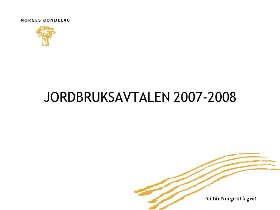 Vi får Norge til å gro! JORDBRUKSAVTALEN 2007-2008