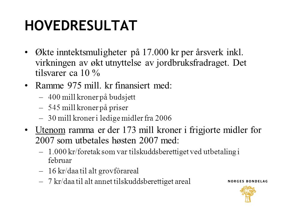 ØKOLOGISK Arealtilskudd –+ 50 kr/daa for korn til modning –+750 kr/daa for grønnsaker, frukt og bær –+ 250 kr/daa for potet –+ 20 kr/daa for innmarksbeite (faktor 0,6) –+ 20 kr/daa for anna areal Omleggingstilskudd –250 kr/daa pr karensår.