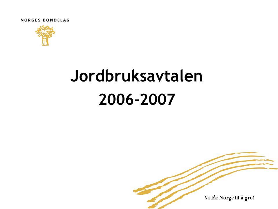 Vi får Norge til å gro! Jordbruksavtalen 2006-2007