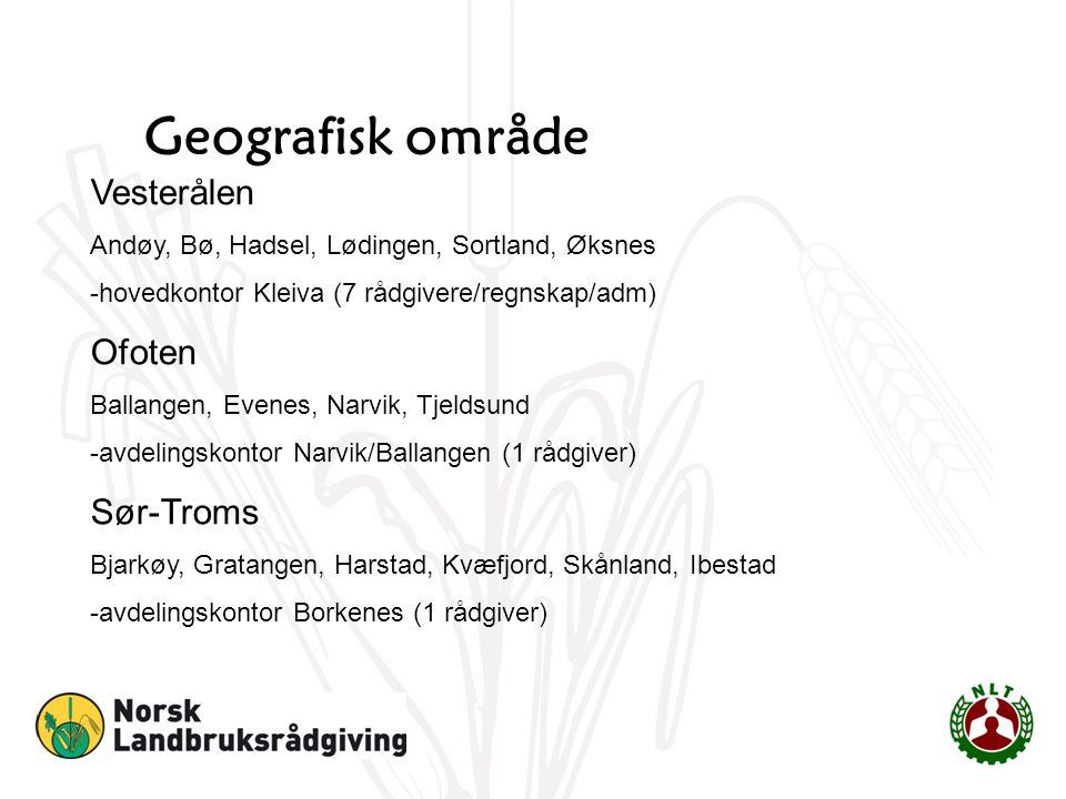 Geografisk område Vesterålen Andøy, Bø, Hadsel, Lødingen, Sortland, Øksnes -hovedkontor Kleiva (7 rådgivere/regnskap/adm) Ofoten Ballangen, Evenes, Na