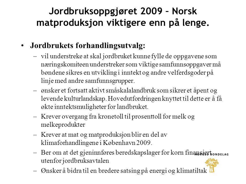 Jordbruksoppgjøret 2009 – Norsk matproduksjon viktigere enn på lenge. Jordbrukets forhandlingsutvalg: –vil understreke at skal jordbruket kunne fylle