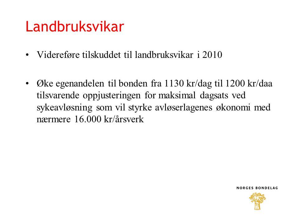 Landbruksvikar Videreføre tilskuddet til landbruksvikar i 2010 Øke egenandelen til bonden fra 1130 kr/dag til 1200 kr/daa tilsvarende oppjusteringen f