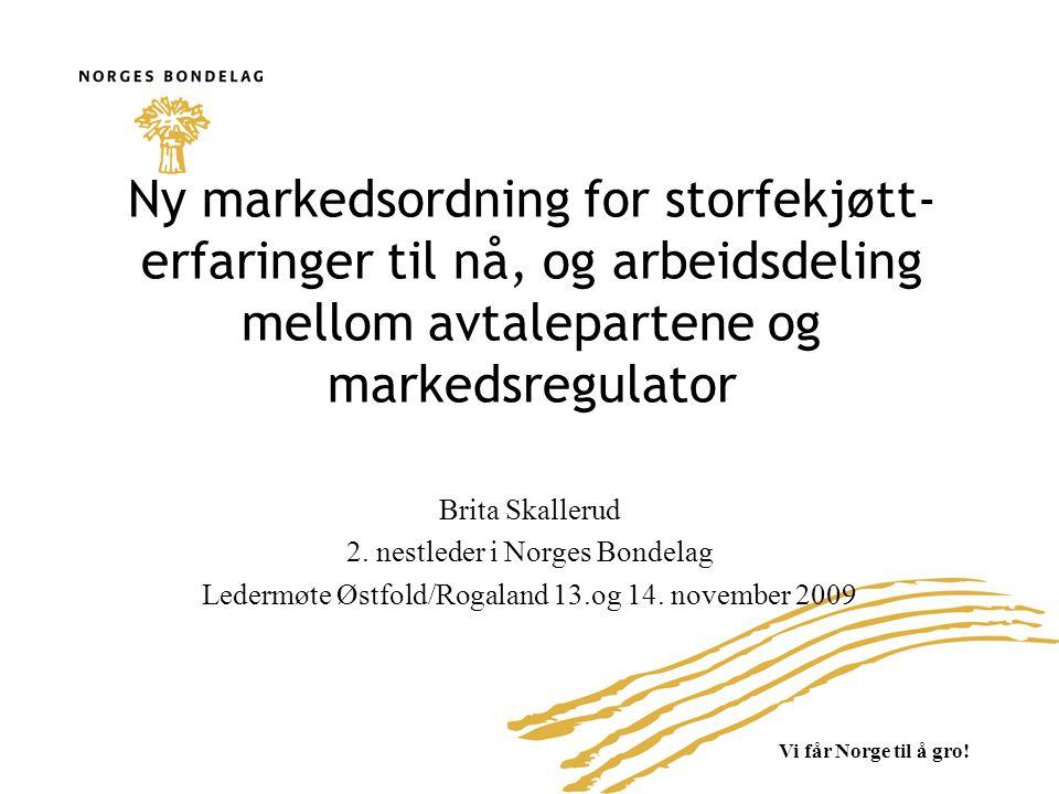 DAGENS MODELL OG FORSLAG Dagens markedsordning Målpris Mottaksplikt Forsyningsplikt Prisnoteringsansvar/-funksjon med informasjonsplikt Importvern/øvre prisgrense – utløsing av suppleringsimport Sikkerhetsnett A)Produksjonsregulering B)Markedsregulering Sesonglagring (ikke volumbegrensing) Reguleringslagring også ved overskudd Eksportavlastning – løpende (WTO-kvote) Videreført unntak fra Konkurranseloven Målpris i jordbruksavtalen og beslutninger i Omsetningsrådet Ny markedsordning, volumbasert Ikke målpris Mottaksplikt Forsyningsplikt Prisnoteringsansvar/-funksjon med informasjonsplikt Importvern/øvre prisgrense – utløsing av suppleringsimport Sikkerhetsnett A)Produksjonsregulering B)Markedsregulering Sesonglagring (innenfor gitt årlig volum) Ikke reguleringslager ut over dette (normalt) Eksportavlastning ved større markedsforstyrrelser (ikke løpende) (WTO- kvote) Videreført unntak fra Konkurranseloven Videreført viktige forhold i Jordbruks-avtalen og Omsetningsrådet