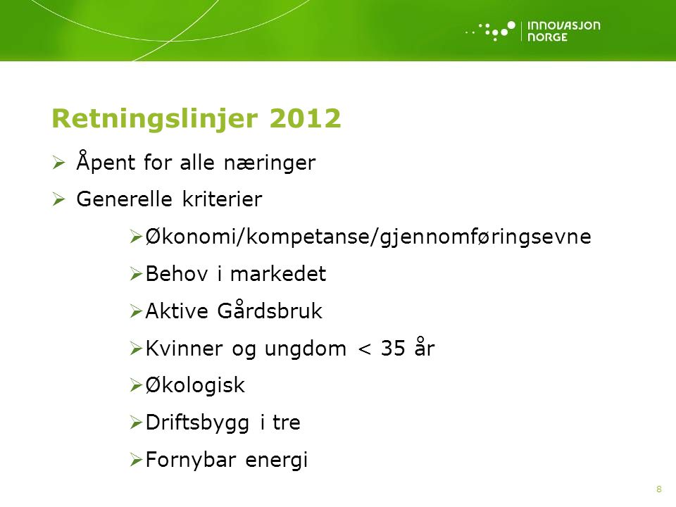 Retningslinjer 2012  Åpent for alle næringer  Generelle kriterier  Økonomi/kompetanse/gjennomføringsevne  Behov i markedet  Aktive Gårdsbruk  Kv