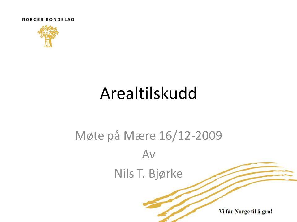 Arealtilskudd Møte på Mære 16/12-2009 Av Nils T. Bjørke