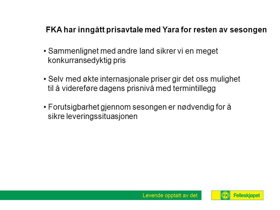 FKA har inngått prisavtale med Yara for resten av sesongen Sammenlignet med andre land sikrer vi en meget konkurransedyktig pris Selv med økte internasjonale priser gir det oss mulighet til å videreføre dagens prisnivå med termintillegg Forutsigbarhet gjennom sesongen er nødvendig for å sikre leveringssituasjonen