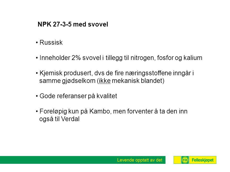 NPK 27-3-5 med svovel Russisk Inneholder 2% svovel i tillegg til nitrogen, fosfor og kalium Kjemisk produsert, dvs de fire næringsstoffene inngår i samme gjødselkorn (ikke mekanisk blandet) Gode referanser på kvalitet Foreløpig kun på Kambo, men forventer å ta den inn også til Verdal