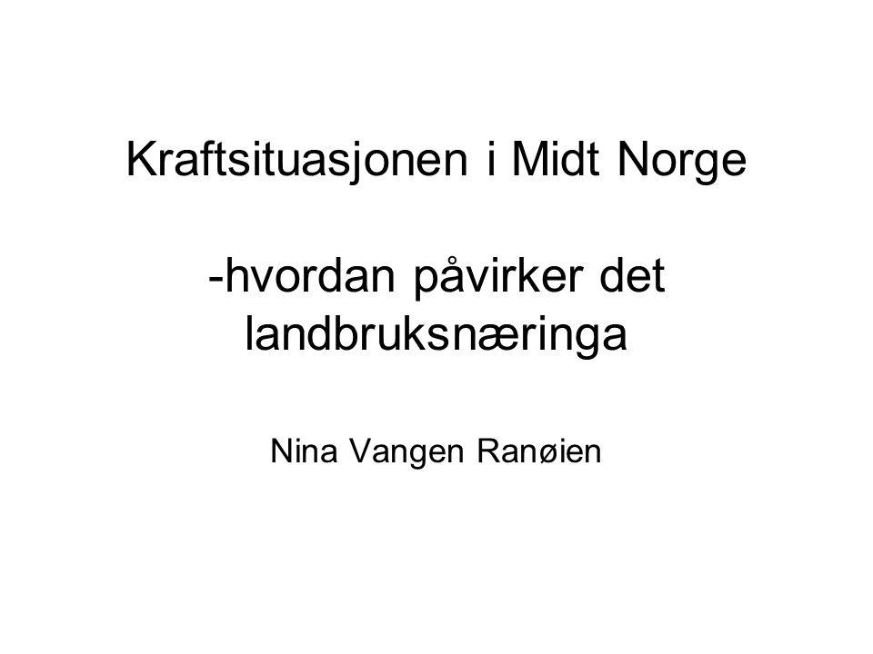 Kraftsituasjonen i Midt Norge -hvordan påvirker det landbruksnæringa Nina Vangen Ranøien