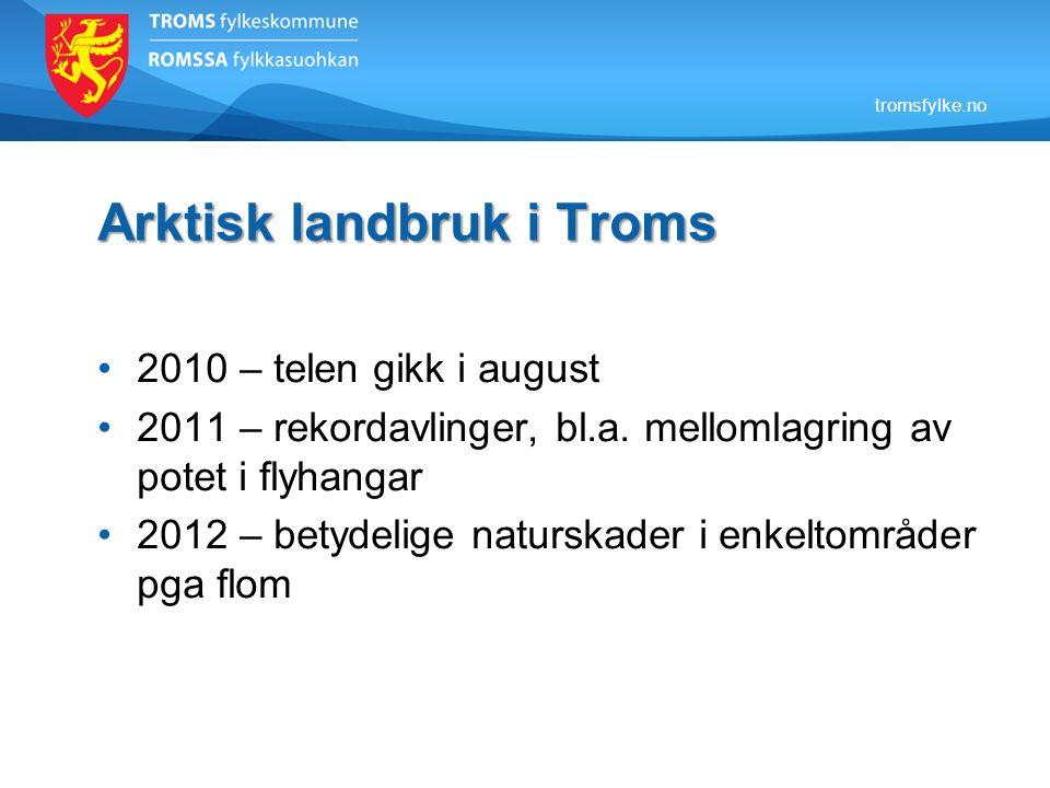 tromsfylke.no Arktisk landbruk i Troms 2010 – telen gikk i august 2011 – rekordavlinger, bl.a. mellomlagring av potet i flyhangar 2012 – betydelige na