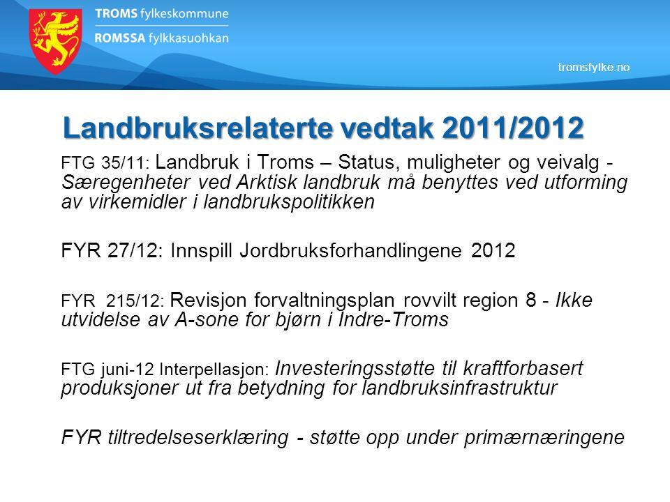 tromsfylke.no Landbruksrelaterte vedtak 2011/2012 FTG 35/11: Landbruk i Troms – Status, muligheter og veivalg - Særegenheter ved Arktisk landbruk må b