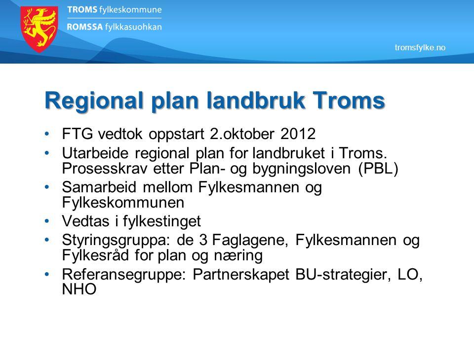 tromsfylke.no Regional plan landbruk Troms FTG vedtok oppstart 2.oktober 2012 Utarbeide regional plan for landbruket i Troms. Prosesskrav etter Plan-