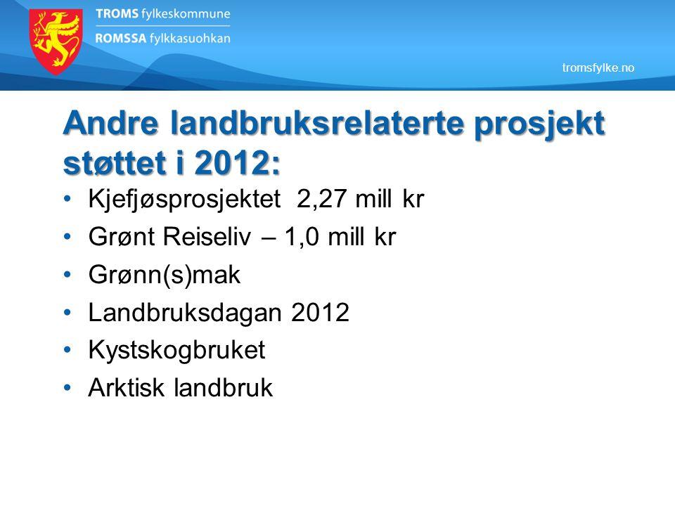 tromsfylke.no Andre landbruksrelaterte prosjekt støttet i 2012: Kjefjøsprosjektet 2,27 mill kr Grønt Reiseliv – 1,0 mill kr Grønn(s)mak Landbruksdagan