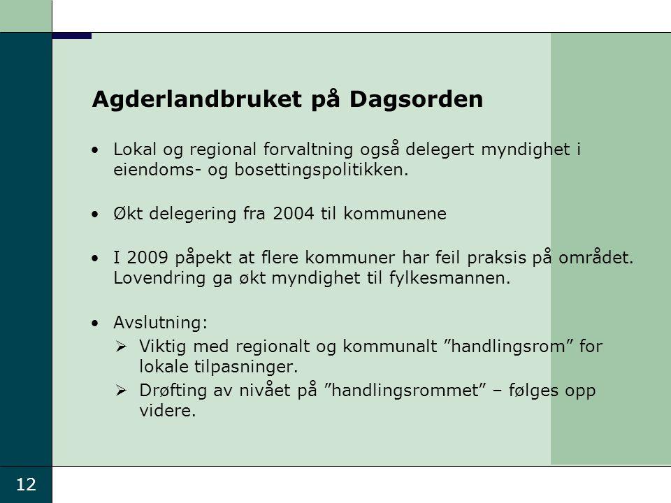 12 Agderlandbruket på Dagsorden Lokal og regional forvaltning også delegert myndighet i eiendoms- og bosettingspolitikken. Økt delegering fra 2004 til