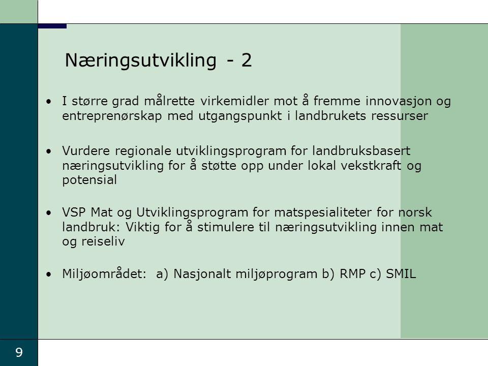 9 Næringsutvikling - 2 I større grad målrette virkemidler mot å fremme innovasjon og entreprenørskap med utgangspunkt i landbrukets ressurser Vurdere