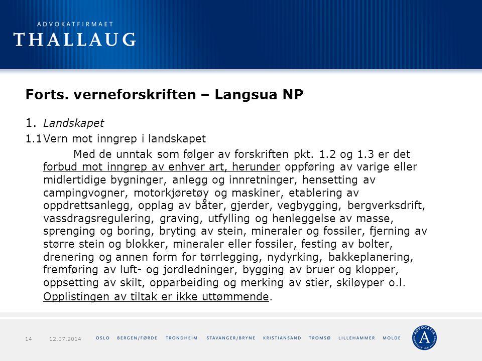 Forts. verneforskriften – Langsua NP 1. Landskapet 1.1Vern mot inngrep i landskapet Med de unntak som følger av forskriften pkt. 1.2 og 1.3 er det for