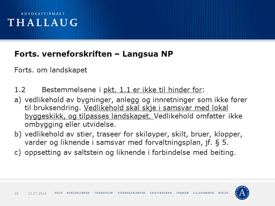 Forts. verneforskriften – Langsua NP Forts. om landskapet 1.2Bestemmelsene i pkt. 1.1 er ikke til hinder for: a)vedlikehold av bygninger, anlegg og in