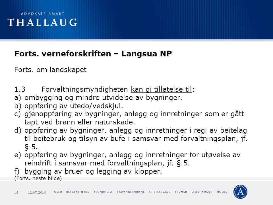 Forts. verneforskriften – Langsua NP Forts. om landskapet 1.3Forvaltningsmyndigheten kan gi tillatelse til: a)ombygging og mindre utvidelse av bygning