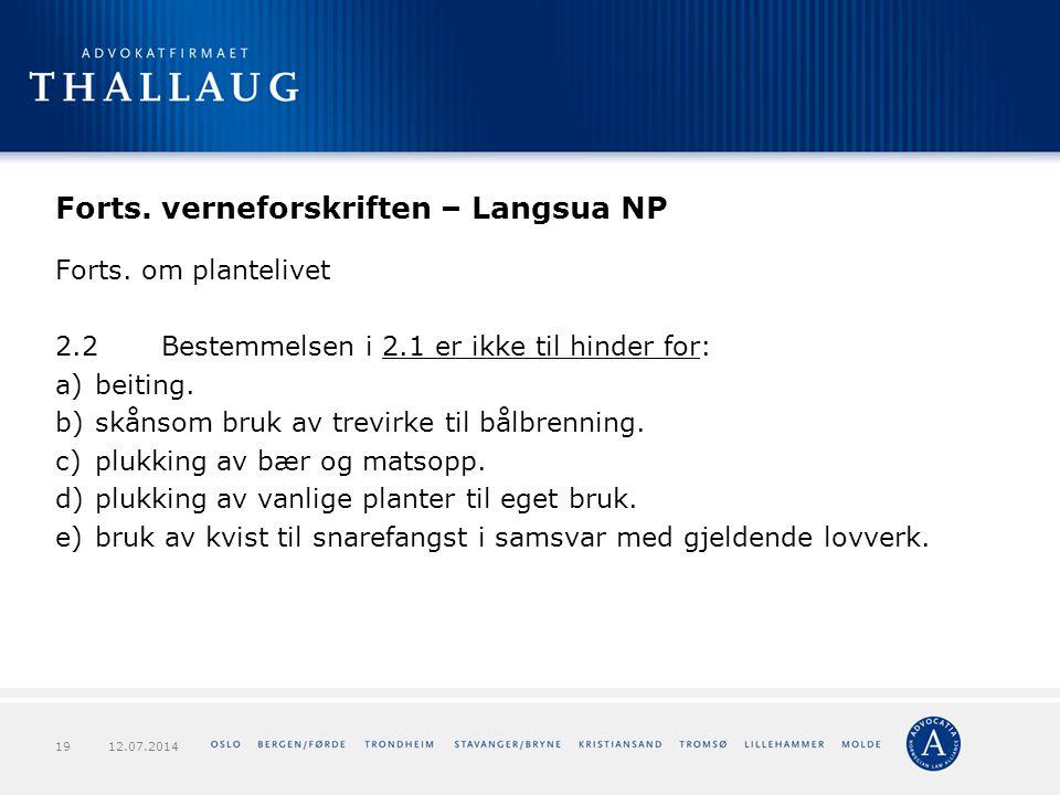 Forts. verneforskriften – Langsua NP Forts. om plantelivet 2.2Bestemmelsen i 2.1 er ikke til hinder for: a)beiting. b)skånsom bruk av trevirke til bål