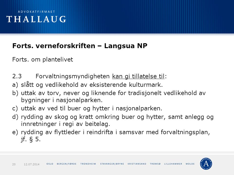 Forts. verneforskriften – Langsua NP Forts. om plantelivet 2.3Forvaltningsmyndigheten kan gi tillatelse til: a)slått og vedlikehold av eksisterende ku