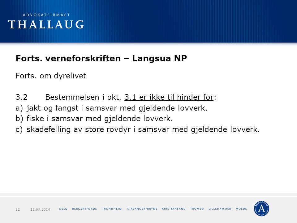 Forts. verneforskriften – Langsua NP Forts. om dyrelivet 3.2Bestemmelsen i pkt. 3.1 er ikke til hinder for: a)jakt og fangst i samsvar med gjeldende l
