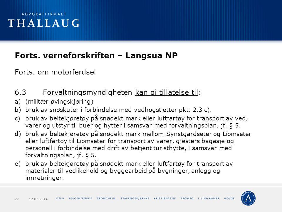 Forts. verneforskriften – Langsua NP Forts. om motorferdsel 6.3Forvaltningsmyndigheten kan gi tillatelse til: a)(militær øvingskjøring) b)bruk av snøs