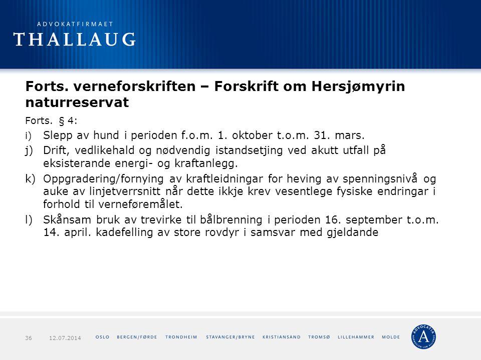 Forts. verneforskriften – Forskrift om Hersjømyrin naturreservat Forts. § 4: i) Slepp av hund i perioden f.o.m. 1. oktober t.o.m. 31. mars. j) Drift,