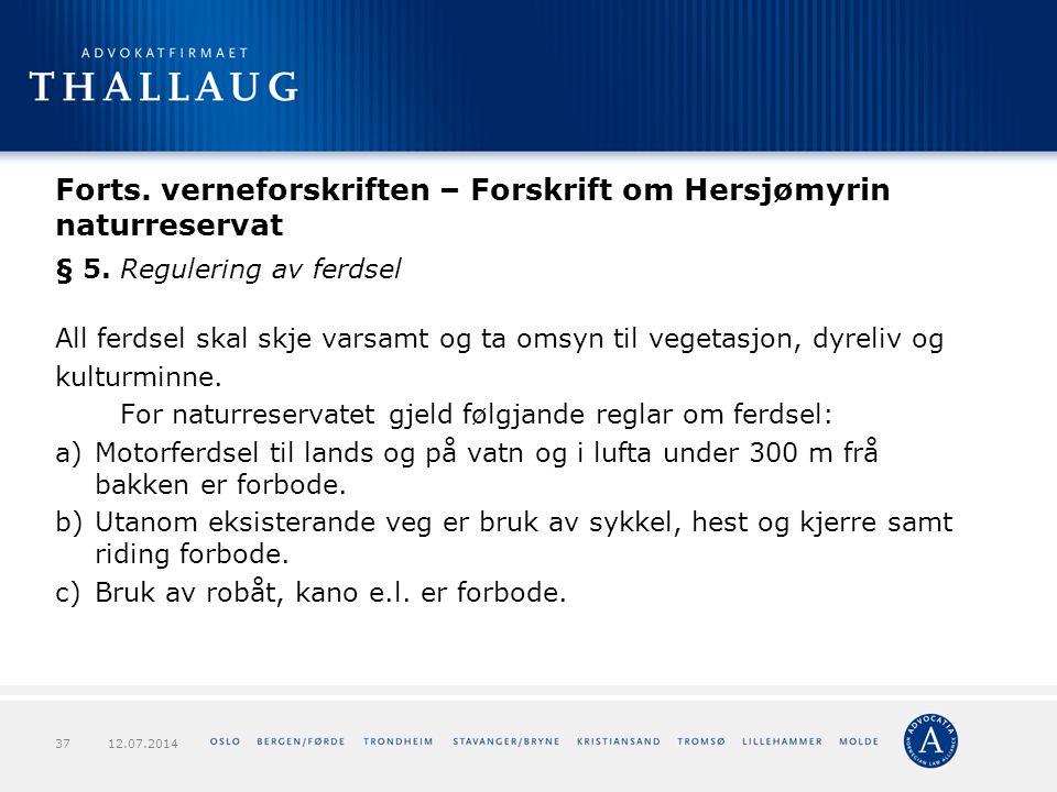 Forts. verneforskriften – Forskrift om Hersjømyrin naturreservat § 5. Regulering av ferdsel All ferdsel skal skje varsamt og ta omsyn til vegetasjon,