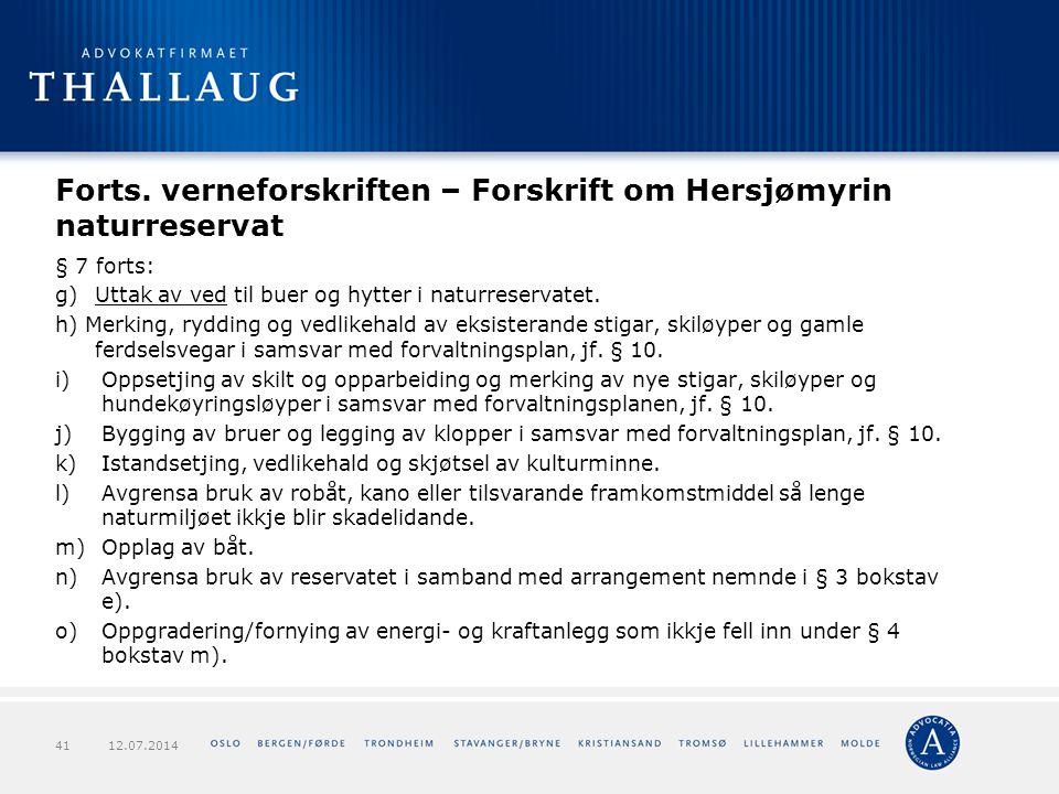 Forts. verneforskriften – Forskrift om Hersjømyrin naturreservat § 7 forts: g) Uttak av ved til buer og hytter i naturreservatet. h) Merking, rydding